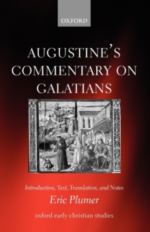 Augustine's Commentary on Galatians : Introduction, Text, Translation, and Notes, Paperback / softback Book