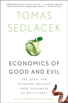 Economics of Good and Evil : The Quest for Economic Meaning from Gilgamesh to Wall Street, Paperback Book