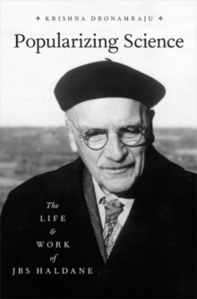 Popularizing Science : The Life and Work of JBS Haldane, Hardback Book