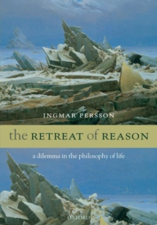 The Retreat of Reason : A dilemma in the philosophy of life, Paperback / softback Book