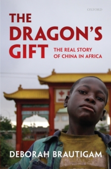The Dragon's Gift : The Real Story of China in Africa, Hardback Book