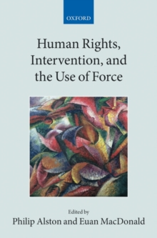 Human Rights, Intervention, and the Use of Force, Hardback Book