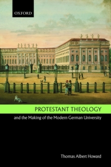 Protestant Theology and the Making of the Modern German University, Paperback / softback Book