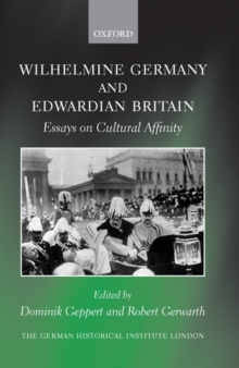 Wilhelmine Germany and Edwardian Britain : Essays on Cultural Affinity, Hardback Book