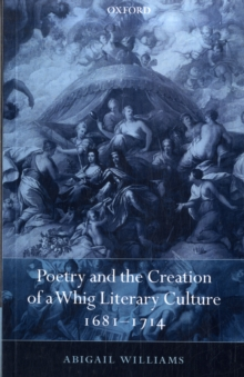 Poetry and the Creation of a Whig Literary Culture 1681-1714, Paperback / softback Book