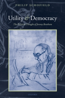 Utility and Democracy : The Political Thought of Jeremy Bentham, Paperback / softback Book