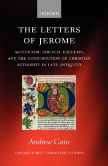The Letters of Jerome : Asceticism, Biblical Exegesis, and the Construction of Christian Authority in Late Antiquity, Hardback Book