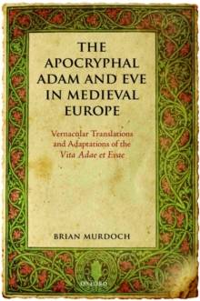 The Apocryphal Adam and Eve in Medieval Europe : Vernacular Translations and Adaptations of the Vita Adae et Evae, Hardback Book