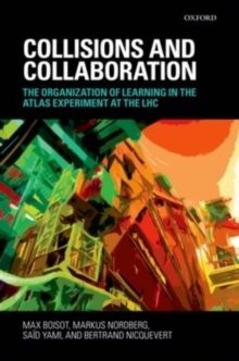 Collisions and Collaboration : The Organization of Learning in the Atlas Experiment at the LHC, Hardback Book