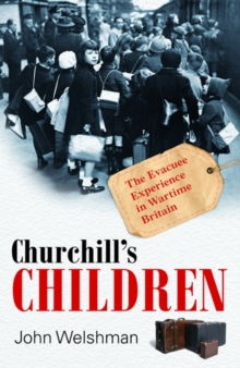 Churchill's Children : The Evacuee Experience in Wartime Britain, Hardback Book