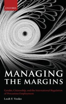 Managing the Margins : Gender, Citizenship, and the International Regulation of Precarious Employment, Hardback Book