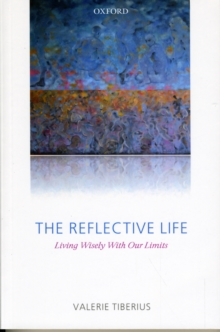 The Reflective Life : Living Wisely With Our Limits, Paperback / softback Book