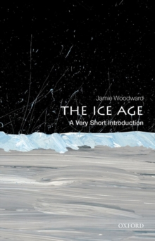 The Ice Age: A Very Short Introduction, Paperback Book