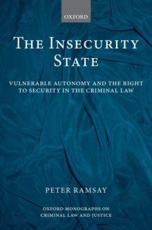 The Insecurity State : Vulnerable Autonomy and the Right to Security in the Criminal Law, Hardback Book