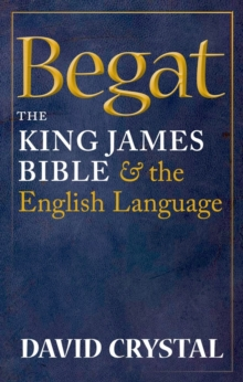 Begat : The King James Bible and the English Language, Hardback Book