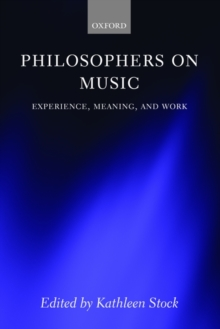 Philosophers on Music : Experience, Meaning, and Work, Paperback / softback Book