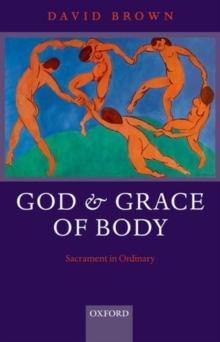 God and Grace of Body : Sacrament in Ordinary, Paperback / softback Book