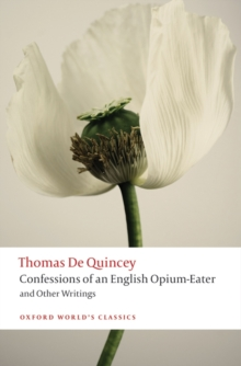 Confessions of an English Opium-eater and Other Writings, Paperback Book