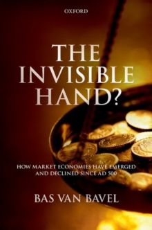 The Invisible Hand? : How Market Economies have Emerged and Declined Since AD 500, Hardback Book