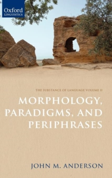 The Substance of Language Volume II: Morphology, Paradigms, and Periphrases, Hardback Book