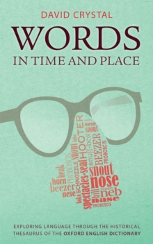 Words in Time and Place : Exploring Language Through the Historical Thesaurus of the Oxford English Dictionary, Hardback Book