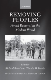 Removing Peoples : Forced Removal in the Modern World, Paperback / softback Book
