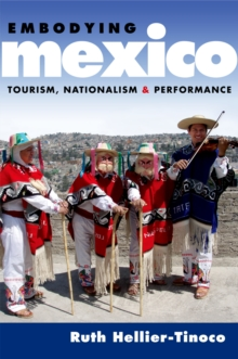 Embodying Mexico : Tourism, Nationalism & Performance