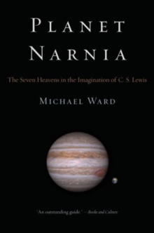 Planet Narnia : The Seven Heavens in the Imagination of C. S. Lewis, Paperback Book