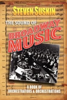 The Sound of Broadway Music : A Book of Orchestrators and Orchestrations, Book Book