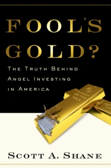 Fool's Gold? : The Truth Behind Angel Investing in America