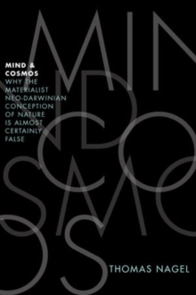 Mind and Cosmos : Why the Materialist Neo-Darwinian Conception of Nature is Almost Certainly False, Hardback Book