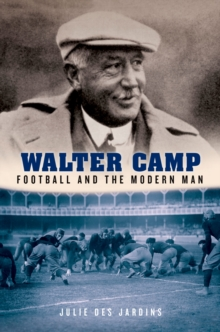 Walter Camp : Football and the Modern Man
