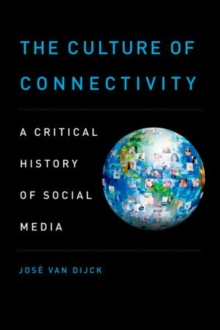 The Culture of Connectivity : A Critical History of Social Media, Paperback Book