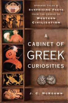 A Cabinet of Greek Curiosities : Strange Tales and Surprising Facts from the Cradle of Western Civilization, Hardback Book