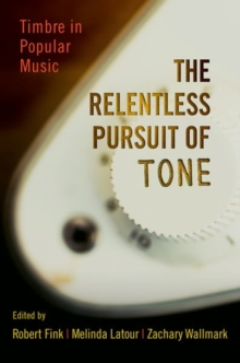 The Relentless Pursuit of Tone : Timbre in Popular Music, Hardback Book