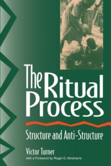 The Ritual Process : Structure and Anti-Structure, Paperback Book