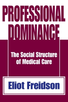 Professional Dominance : The Social Structure of Medical Care, Paperback / softback Book