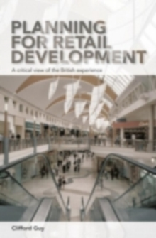 Planning for Retail Development : A Critical View of the British Experience, PDF eBook