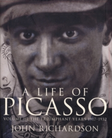 A Life Of Picasso Volume III : The Triumphant Years, 1917-1932, Hardback Book