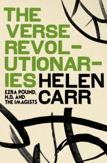 The Verse Revolutionaries : Ezra Pound, H.D. and The Imagists, Hardback Book