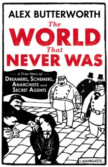 The World That Never Was : A True Story of Dreamers, Schemers, Anarchists and Secret Agents, Hardback Book