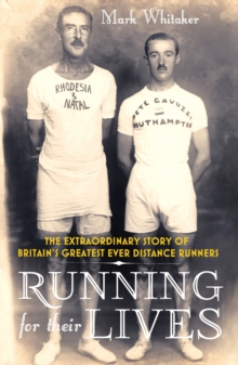 Running For Their Lives : The Extraordinary Story of Britain's Greatest Ever Distance Runners, Paperback Book