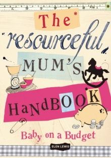 The Resourceful Mum's Handbook : Bringing up a baby on a budget, Paperback Book