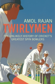 Twirlymen : The Unlikely History of Cricket's Greatest Spin Bowlers, Paperback Book