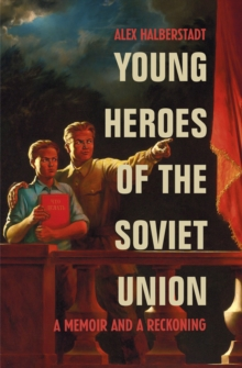 Young Heroes of the Soviet Union : A Memoir and a Reckoning, Paperback / softback Book