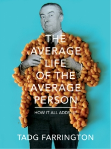 The Average Life Of The Average Person : How It All Adds Up, Hardback Book