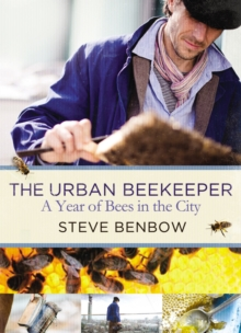 The Urban Beekeeper : A Year of Bees in the City, Hardback Book