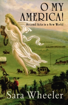 O My America! : Second Acts in a New World, Hardback Book