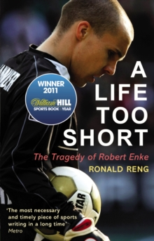 A Life Too Short : The Tragedy of Robert Enke, Paperback Book