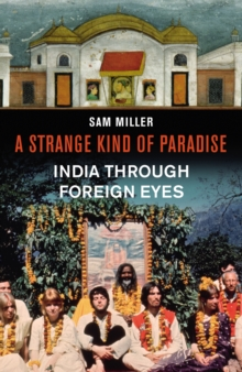 A Strange Kind of Paradise : India Through Foreign Eyes, Hardback Book
